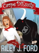 Carpe DiEmily (Parts 1 & 2): A Romantic Comedy Chick Lit Adventure ebook by Riley J. Ford