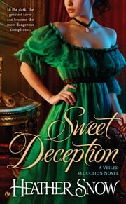 Sweet Deception - A Veiled Seduction Novel ebook by Heather Snow