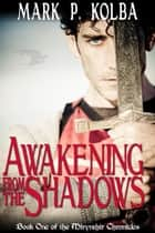 Awakening from the Shadows (The Mirynthir Chronicles, Book 1) ebook by Mark P. Kolba