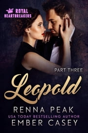 Leopold: Part Three - Royal Heartbreakers ebook by Ember Casey,Renna Peak