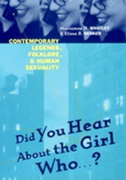 Did You Hear About The Girl Who . . . ? - Contemporary Legends, Folklore, and Human Sexuality ebook by Marianne H. Whatley,Elissa R. Henken