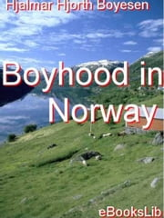 Boyhood in Norway ebook by Hjalmar Hjorth Boyesen