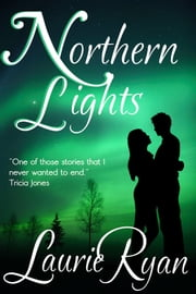 Northern Lights - A Steamy Full-Length Contemporary Romance Novel ebook by Laurie Ryan