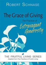The Grace of Giving - The Practice of Extravagant Generosity ebook by Robert Schnase