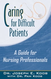 Caring For Difficult Patients ebook by Dr. Joseph E. Koob