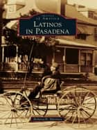 Latinos in Pasadena ebook by Roberta H. Martinez