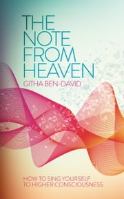 The Note From Heaven - How to Sing Yourself Into a Higher State of Consciousness ebook by Githa Ben-David