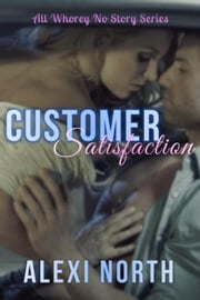 Customer Satisfaction - All Whorey No Story Series ebook by Alexi North