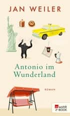 Antonio im Wunderland ebook by Jan Weiler