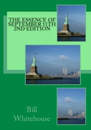 The Essence of September 11th 2nd Edition ebook by Bill Whitehouse