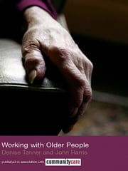 Working with Older People ebook by John Harris, Denise Tanner