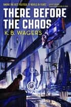 There Before the Chaos - The Farian War, Book 1 ebook by K. B. Wagers