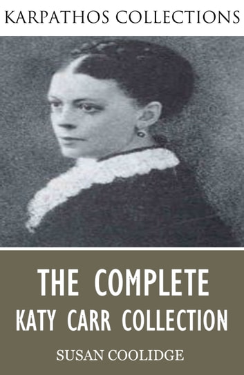 The Complete Katy Carr Collection ebook by Susan Coolidge
