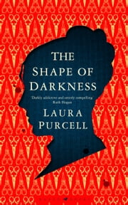 The Shape of Darkness - 'Darkly addictive, utterly compelling' Ruth Hogan ebook by Laura Purcell