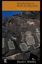 Introduction to Rock Art Research, Second Edition ebook by David S Whitley