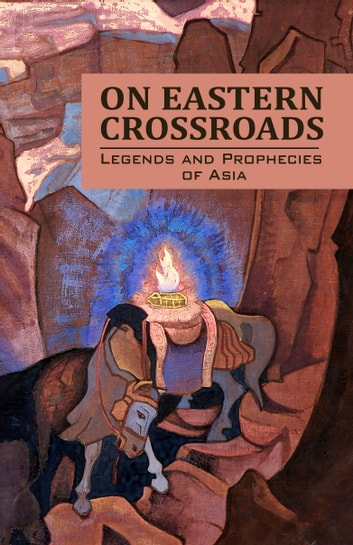 On Eastern Crossroads (Legends and Prophecies of Asia) 電子書籍 by Agni Yoga Society