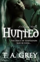 Hunted - Book #1 (The Claiming series) ebook by T. A. Grey