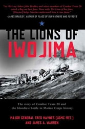 The Lions of Iwo Jima - The Story of Combat Team 28 and the Bloodiest Battle in Marine Corps History ebook by Fred Haynes,James A. Warren