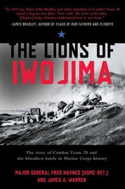 The Lions of Iwo Jima - The Story of Combat Team 28 and the Bloodiest Battle in Marine Corps History ebook by James A. Warren,Major General Fred Haynes USMC-RET