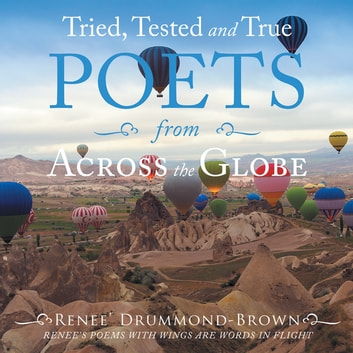 Tried, Tested and True Poets from Across the Globe ebook by Renee' Drummond-Brown