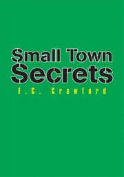 Small Town Secrets ebook by E.C. Crawford