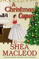 A Christmas Caper - Historical Cozy Mystery ebook by Shéa MacLeod