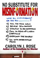 No Substitute for Misinformation 電子書籍 by Carolyn J. Rose