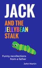 Jack and the Jellybean Stalk - Funny recollections from a father ebook by John Martin