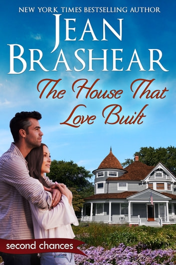 The House That Love Built - A Second Chance Romance ebook by Jean Brashear