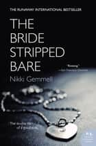 The Bride Stripped Bare - A Novel ebook by Nikki Gemmell