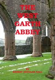 West Garth Abbey ebook by Ernest Douglas Hall