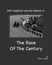 With Seabiscuit and War Admiral At The Race Of The Century ebook by Peter Tamas