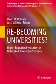 RE-BECOMING UNIVERSITIES? - Higher Education Institutions in Networked Knowledge Societies ebook by David M. Hoffman,Jussi Välimaa