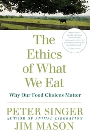 The Ethics of What We Eat - Why Our Food Choices Matter ebook by Kobo.Web.Store.Products.Fields.ContributorFieldViewModel