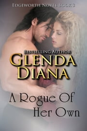 A Rogue Of Her Own (Edgeworth Novel Book 3) ebook by Glenda Diana