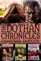 The Dothan Chronicles: The Complete Trilogy ebook by Charissa Dufour