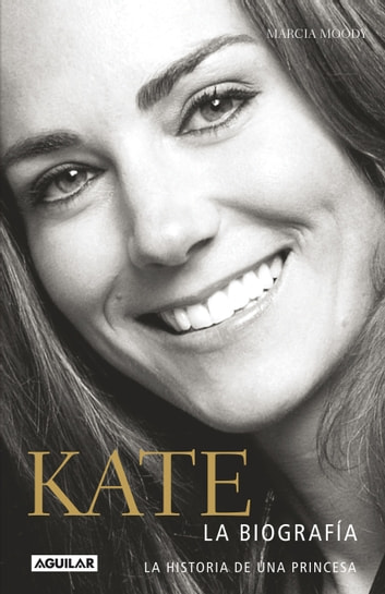 Kate. La biografía de una princesa eBook by Marcia Moody