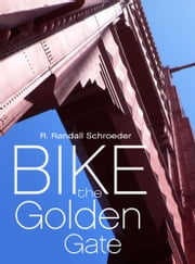 Bike the Golden Gate ebook by R. Randall Schroeder