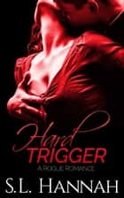 Hard Trigger - A Rogue Romance ebook by S.L. Hannah