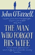 The Man Who Forgot His Wife ebook by John O'Farrell
