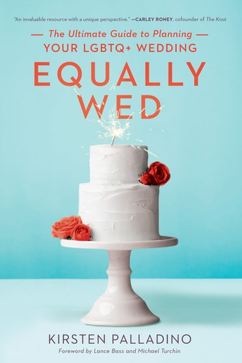 Equally Wed - The Ultimate Guide to Planning Your LGBTQ+ Wedding eBook by Kirsten Palladino
