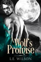 A Wolf's Promise ebook by L.E. Wilson