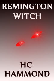 Remington Witch: A Teen Horror Story ebook by HC Hammond