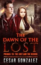 The Dawn of the Lost: Prequel to: The Lost and the Wicked ebook by Cesar Gonzalez