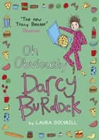 Darcy Burdock: Oh, Obviously ebook by Laura Dockrill