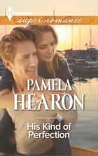 His Kind of Perfection ebook by Pamela Hearon