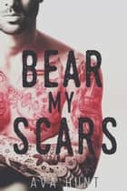 Bear My Scars ebook by Ava Hunt