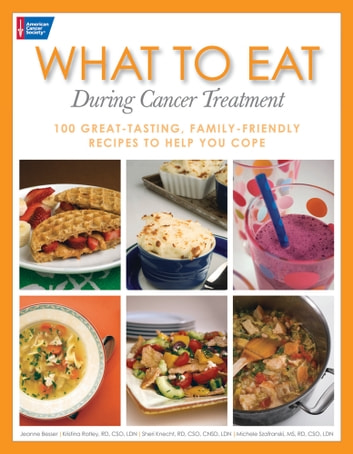 What to Eat During Cancer Treatment: 100 Great-Tasting, Family-Friendly Recipes to Help You Cope ebook by Jeanne Besser,Kristina Ratley,Sheri Knecht,Michele Szafranski