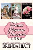 Hiatt Regency Classics 4, 5 & 6 ebook by Brenda Hiatt