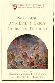 Suffering and Evil in Early Christian Thought (Holy Cross Studies in Patristic Theology and History) ebook by Nonna Verna Harrison,David G. Hunter